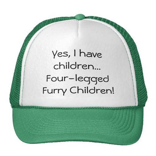 I have children...Four-legged Furry Children hat