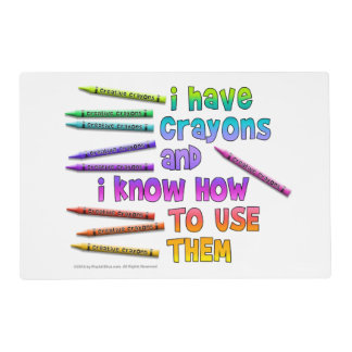 I HAVE CRAYONS AND I KNOW HOW TO USE THEM! LAMINATED PLACE MAT