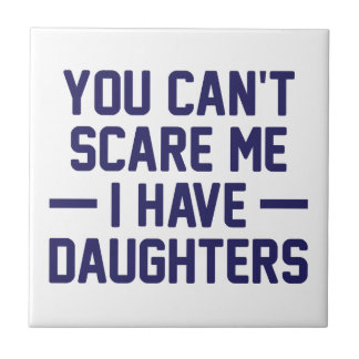 I Have Daughters Tile