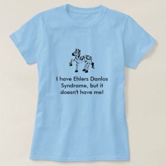 I have Ehlers Danlos Syndrome, but ... T-Shirt