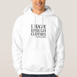 I Have Enough Clothes Hoodie
