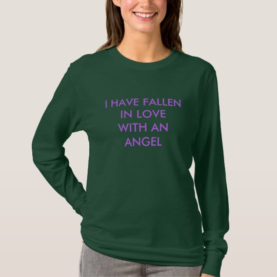 I HAVE FALLEN IN LOVEWITH AN ANGEL T-Shirt