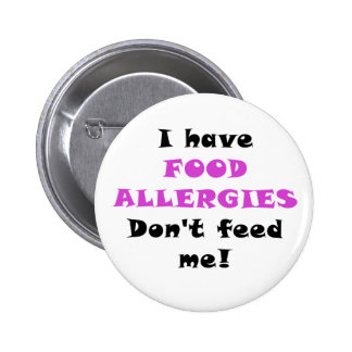 I Have Food Allergies Dont Feed Me 2 Inch Round Button