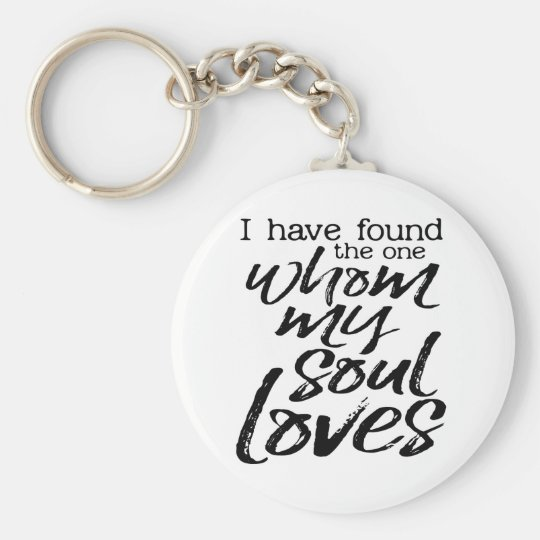 I have found the one whom my soul loves basic round button keychain