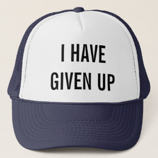 i have given up trucker hat