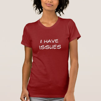 I have issues. funny t-shirt. tees