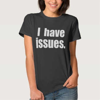 i have issues t-shirts