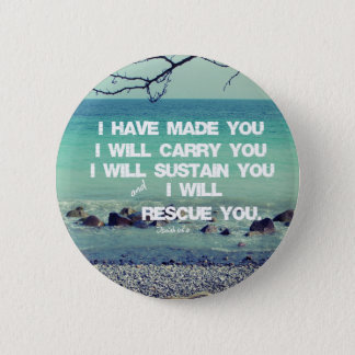 I have made you; I will carry you Bible Verse 2 Inch Round Button