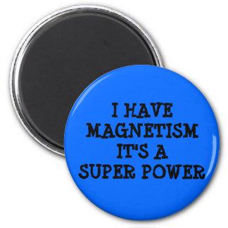 I HAVE MAGNETISM IT'S A SUPER POWER FRIDGE MAGNETS