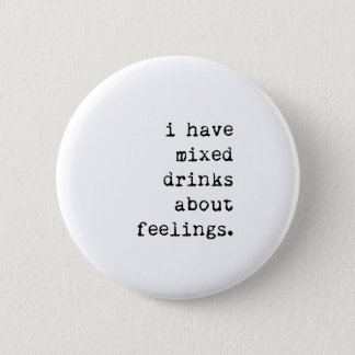 I Have Mixed Drinks About Feelings 2 Inch Round Button