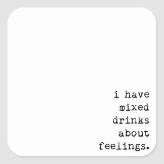 I Have Mixed Drinks About Feelings Square Sticker