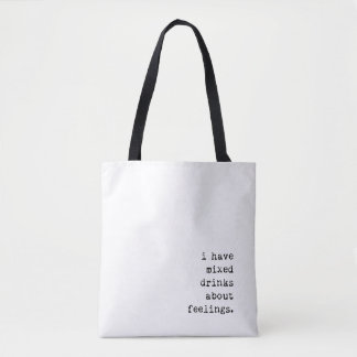 I Have Mixed Drinks About Feelings Tote Bag