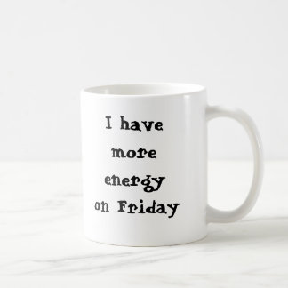 I have more energy on Friday, I sa... - Customized Coffee Mug
