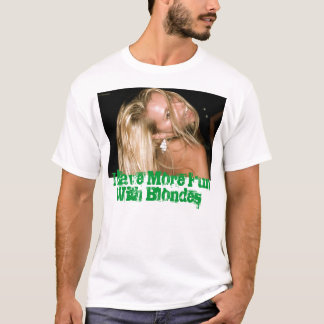 I Have More Fun With Blondes T-Shirt