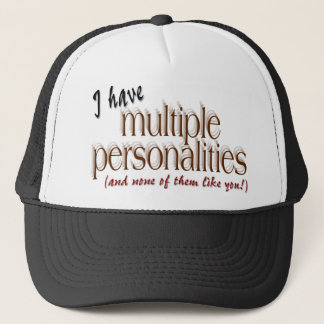 I have multiple personalities... trucker hat