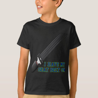 I Have My Seat Belt On T Shirts