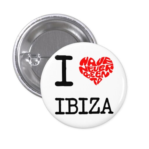 I Have Never Been To Ibiza Pinback Button
