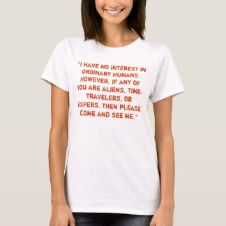"""I have no interest in ordinary humans."" T-Shirt"