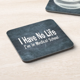 I Have No Life  Im In Medical School Funny Coaster