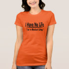 I Have No Life  Im In Medical School Funny T-Shirt