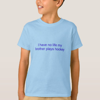 I have no life my brother plays hockey T-Shirt