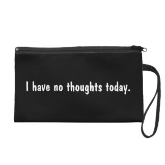 I have no thoughts today. Saying. Wristlet