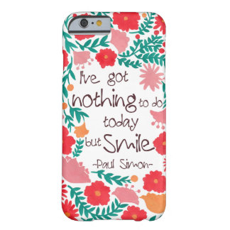 I Have Nothing to do Today but Smile Barely There iPhone 6 Case