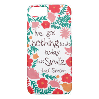 I Have Nothing to do Today but Smile iPhone 7 Case
