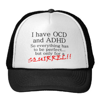 I have OCD and ADD, SQUIRREL!! Trucker Hat