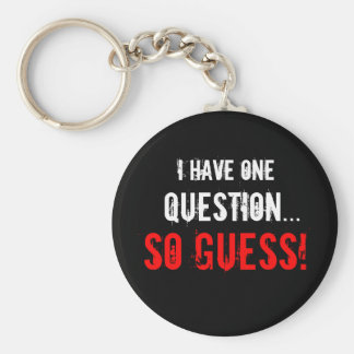 """I Have One Question..."" Keychain"