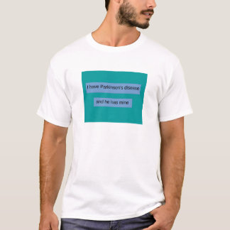 I have Parkinson's disease and he has mine T-Shirt