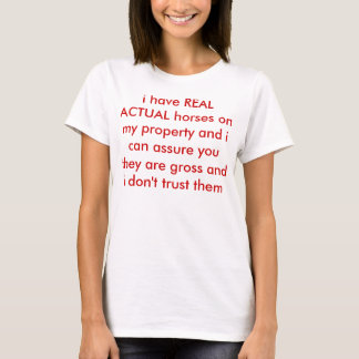 i have REAL ACTUAL horses on my property T-Shirt