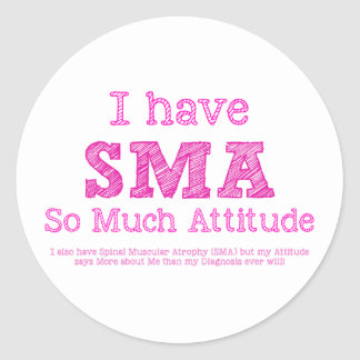 I Have SMA - So Much Attitude Round Sticker