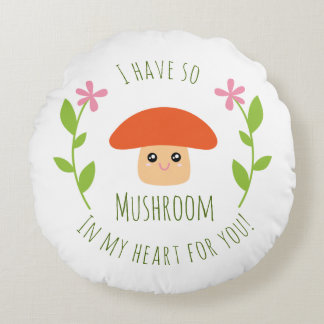I Have So Mushroom In My Heart For You Pun Humour Round Pillow