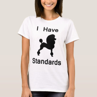 I Have Standards (Poodle) T-Shirt