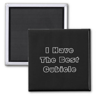 I Have The Best Cubicle. Black White Custom Square Magnet