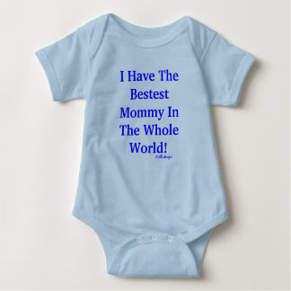I Have The Bestest Mommy In The Whole World!, M... Baby Bodysuit