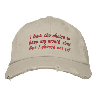 I have the choice to keep my mouth shut, But I ... Embroidered Hat