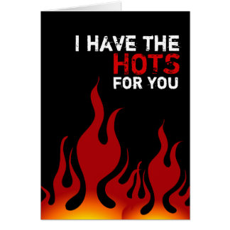 I Have The Hots For You Valentine's Day Card