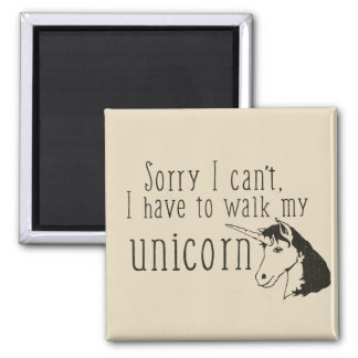 I have to walk my UNICORN - Funny Excuse Magnet