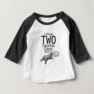 I Have Two Daddies... Deal With It Baby T-Shirt