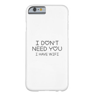 I Have Wifi Barely There iPhone 6 Case