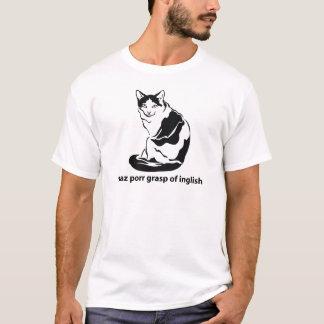 I Haz Porr Grasp Of Inglish T-Shirt
