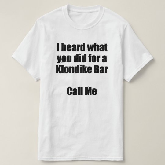 I HEARD WHAT YOU DID... CALL ME T-Shirt