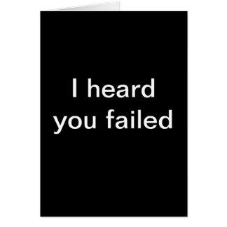 I heard you failed greeting card