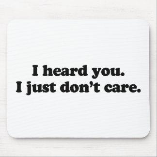 I heard you. I just don't care Mouse Pad