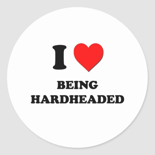 I Heart Being Hardheaded Classic Round Sticker