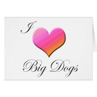 I Heart Big Dogs Greeting Card