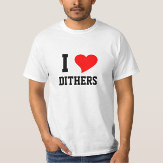 I Heart DITHERS T Shirt