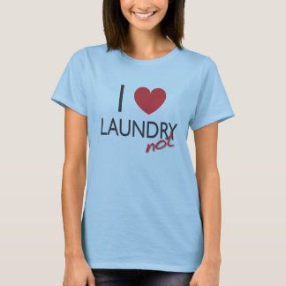 I Heart Laundry NOT T-Shirt
